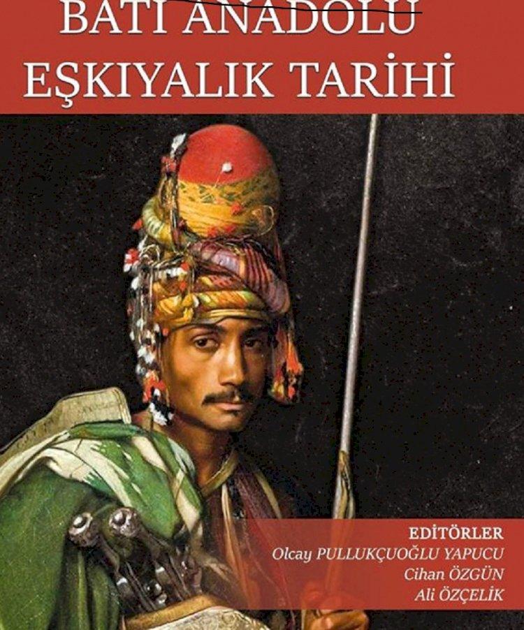 """BATI ANADOLU EŞKIYALIK TARİHİ"""" ÇIKTI!"""