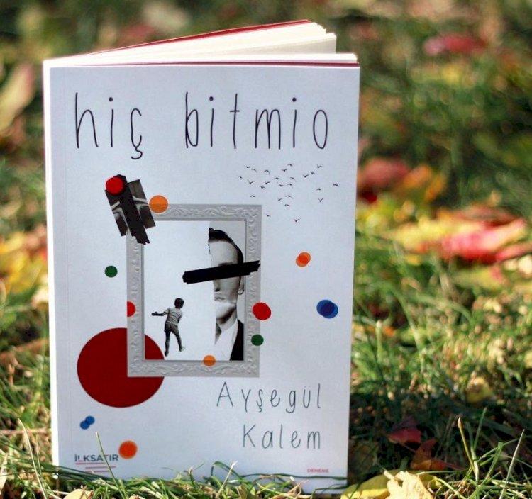 """Uzman Klinik Psikolog Ayşegül Kalem'in yeni kitabı """"Hiç Bitmio"""" İlksatır Yayınevi etiketiyle raflarda"""